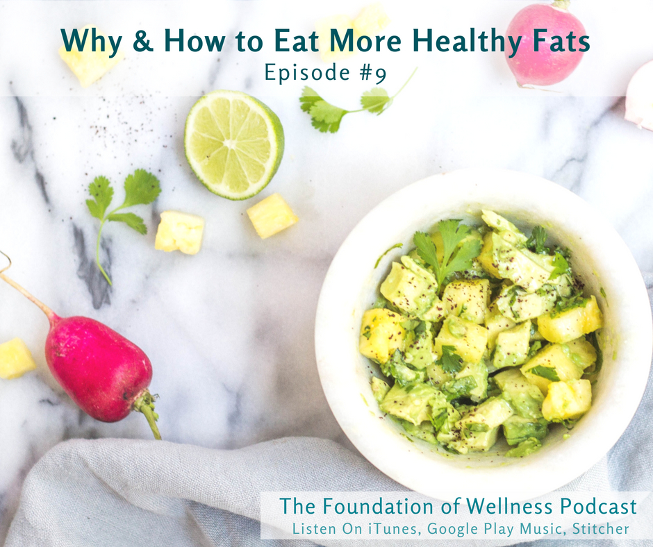 Foundation of Wellness Podcast Why and How to Eat More Healthy Fats, Saturated Fats, Which Oils to Cook with.jpg