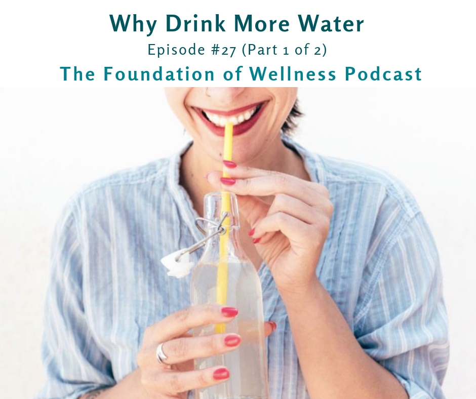 #27: Why Drink More Water (Part 1 of 2), Signs of Dehydration - This episode is all about the benefits of drinking good old H2O. In order to be your healthiest, you must be properly hydrated. How do you know if you are drinking enough, or too little, or too much?