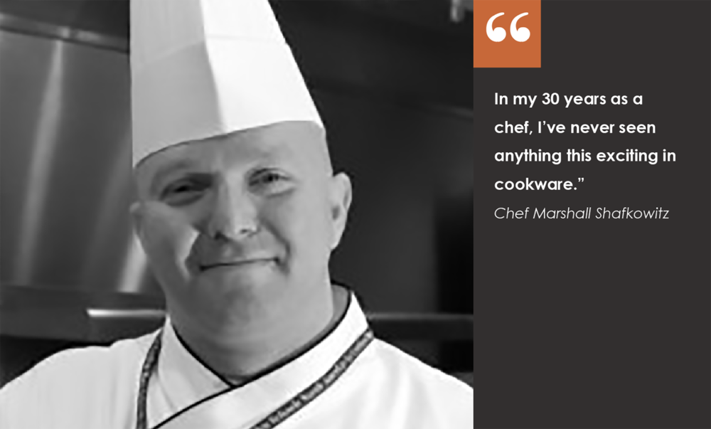 Chef Marshall Shafkowitz - click here to see his live testimonial in our Kickstarter video