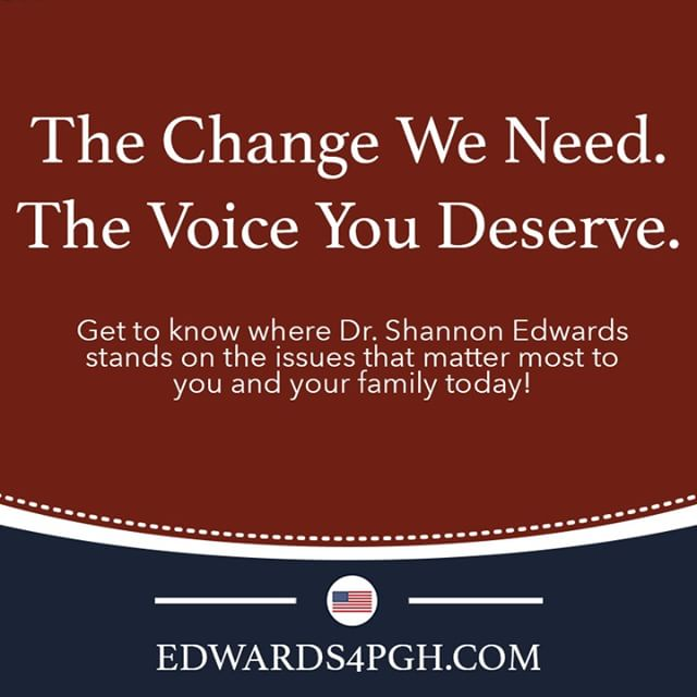 Get to know where Dr #ShannonEdwards stands on the issues facing #Pittsburgh, YOU and your #family. It's time for someone to run for #PGH, not for #Congress.  The Change We Need. The Voice You Deserve. #Edwards4PGH