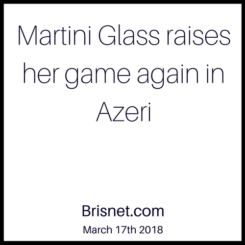 Martini Glass raises her game again in Azeri