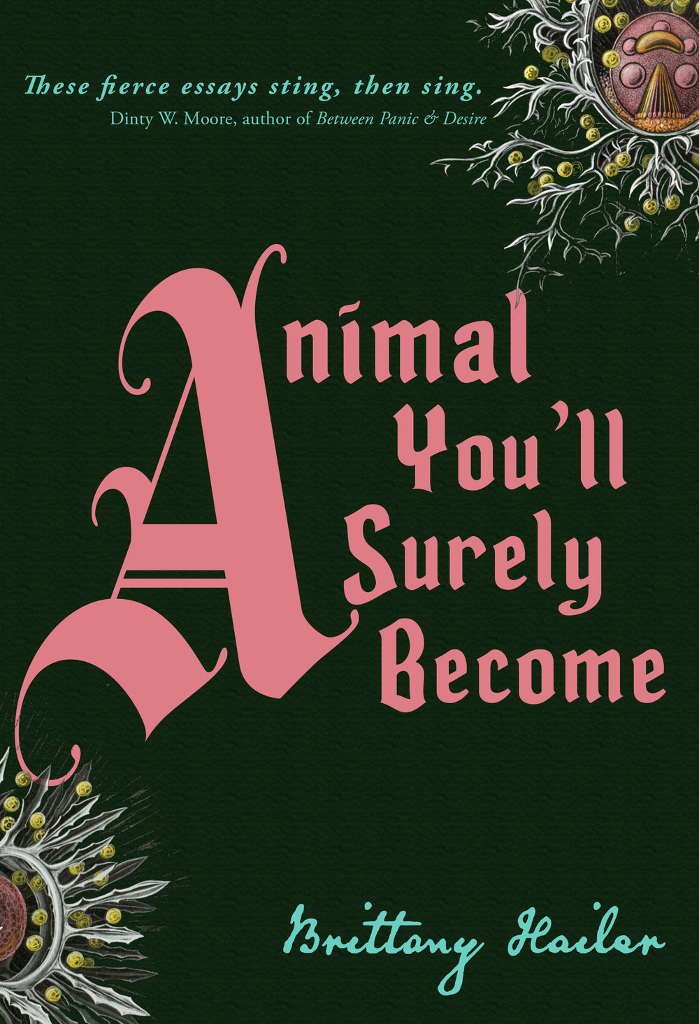 Animal You'll Surely Become non-fiction and poetry by Brittany Hailer - Release Date October 9th