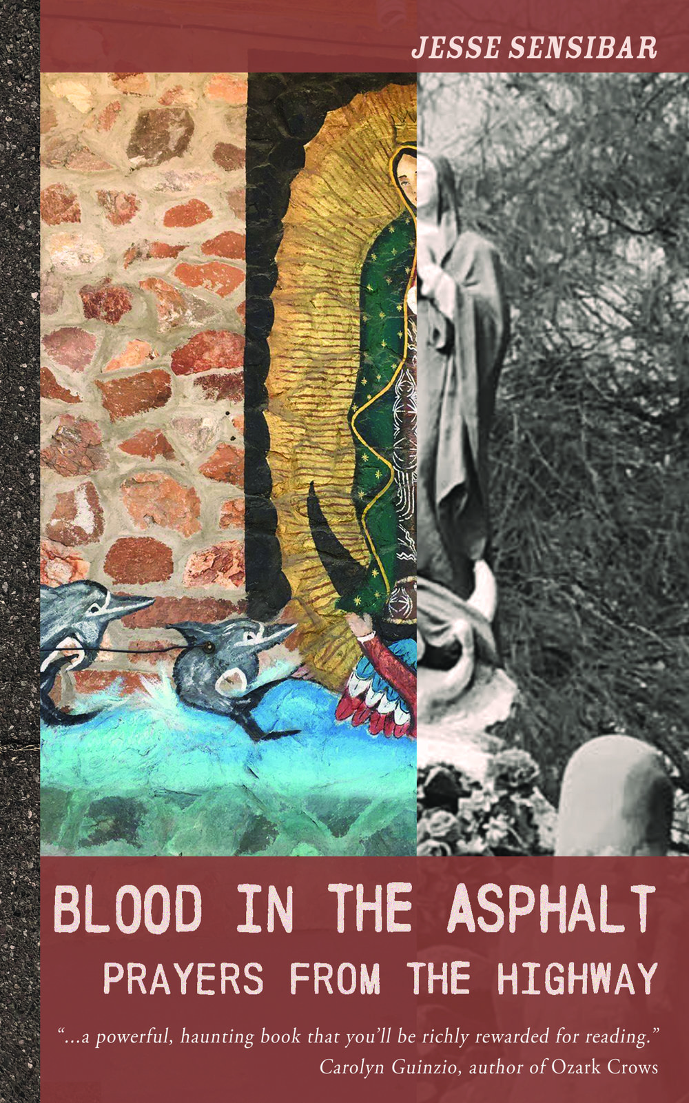 Blood In the Asphalt:Prayers From the Highwayphotos, stories, and poetry by Jesse Sensibar - Release Date October 16th, 2018