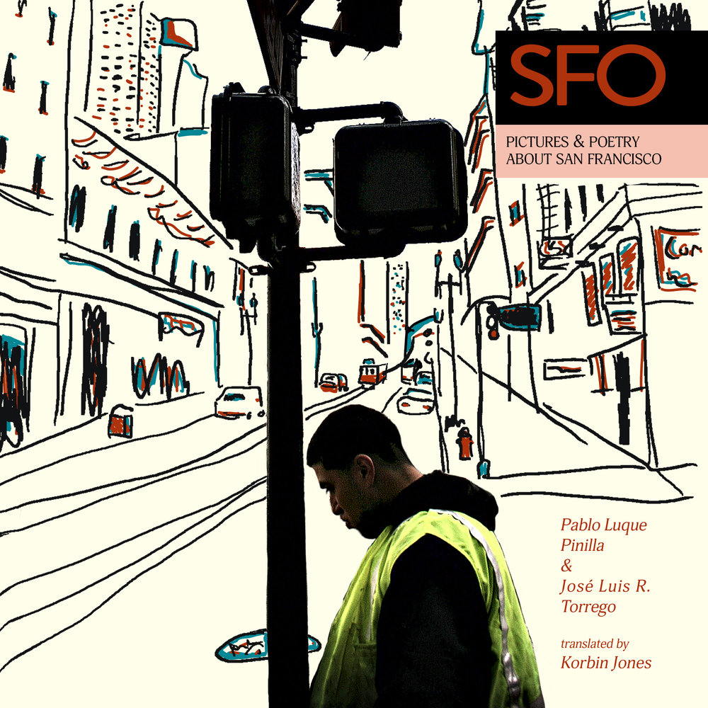 SFO: Pictures and Poetry about San Francisco by Pablo Luque Pinilla & Jose Luis R. Torrego, translated by Korbin Jones - April 30th, 2019