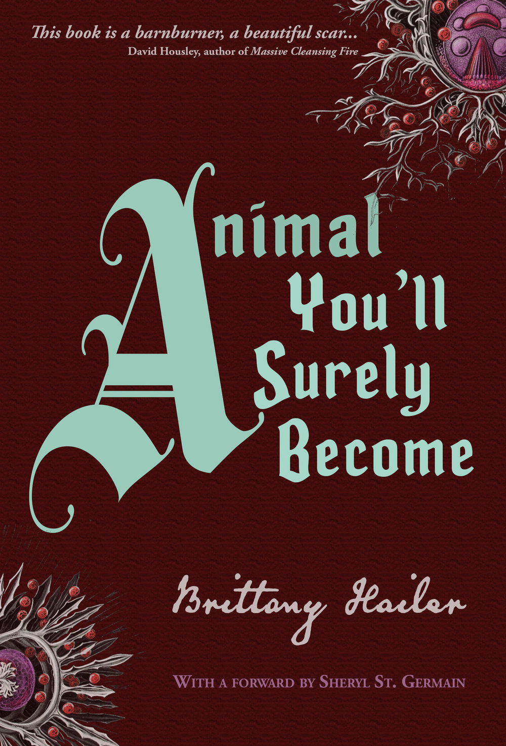 Animal You'll Surely Become: Extended Paperback Edition memoir and poetry by Brittany Hailer - February 5th, 2019A daughter's book, a book that exposes the unwitting hurt parents can inflict on their children, it makes sense that many pieces here are inspired by fairytales. Imagine Red Riding Hood, a woman in her late twenties or early thirties now, or Gretel, also grown. This is the just kind of tale they would tell, these daughters with absent mothers and fathers who have experienced loss and betrayal. Just to set the record straight. Just to tell it like it really was, to make sure we hear their voice, their side of the story.