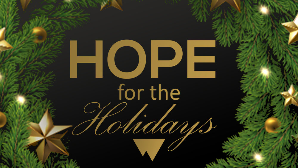 Hope for the Holidays - New Series BeginsNovember 25th