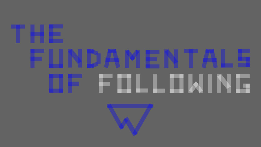 The Fundamentals of Following - Week 1WATCH HERE