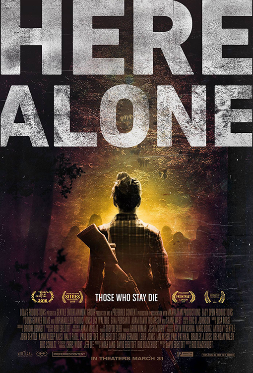 HERE ALONE - One year after an airborne infection decimates the world's population, a woman struggles to survive alone in the woods.starring: lucy walters, shane west, adam david thompson, gina piersantiDirector: Rod BlackhurstProducer: Noah EbelhofExecutive producers: Brendan Walsh, Bradley Rossdistributor: Vertical entertainmentawards: tribeca film festival, audience award, 2016