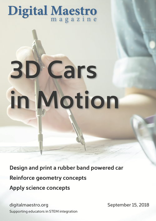 3D Cars in Motion - The goal of 3D printers in the classroom should be to apply classroom concepts. In this issue we dive into the creation of a product. This product reinforces math skills in geometry. The finished product allows students to apply basic science concepts. These concepts include mass, velocity, and acceleration.Projects are often left out of the regular classroom routine and lesson plans. Projects are long and complex. There isn't always time to complete a project. This doesn't mean we shouldn't attempt to work on projects.