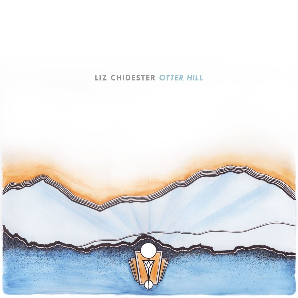 """Otter Hill"" + Liz Chidester"