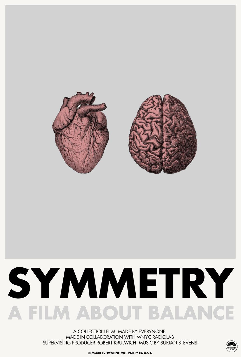 SYMMETRY  - A film about balance.  Made in collaboration with WNYC RadioLabCredits:Made by EverynoneDirector/DP/Editor - Daniel Mercadante Supervising Producer: Robert KrulwichProducer - Brendan LynchAssociate Producer: Jad AbumradMusic - Sufjan StevensFeatured:Vimeo Awards - Winner - Grand PrizeVimeo Awards - Winner - LyricalVimeo Staff PickColossalGizmodoIt's Nice ThatBooooooom