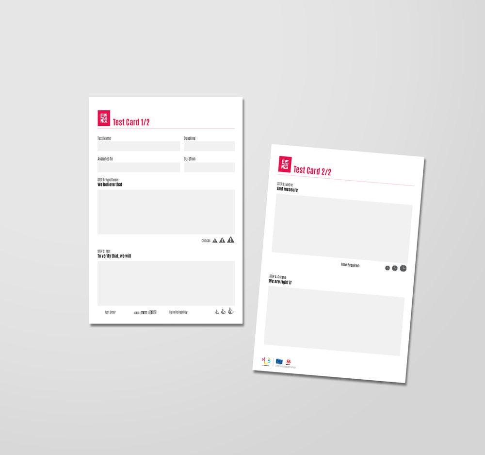 TEST CARD   Testez de façon systématique chacune des hypothèses critiques de votre projet. Spécifiez de quelle manière vous allez tester chacune d'elle et quels indicateurs vous allez suivre afin de l'(in)valider.
