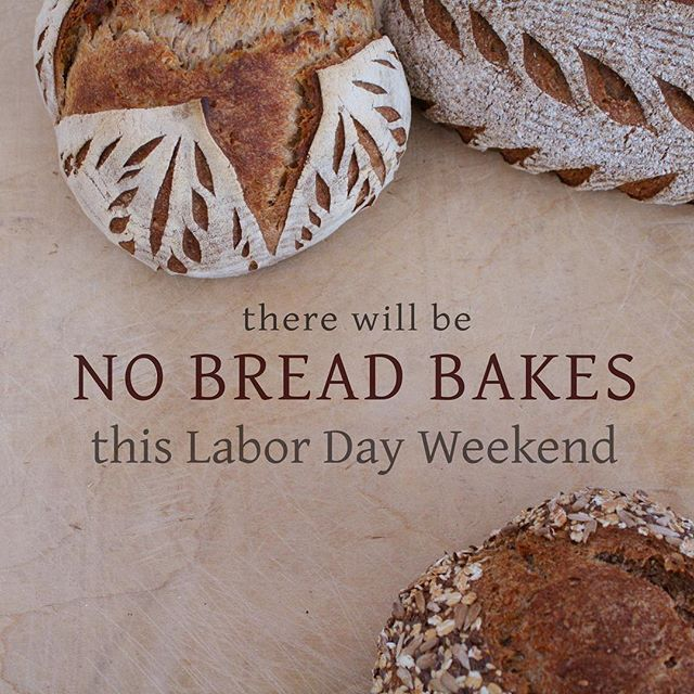 The bread bakers are taking a break! Don't worry sourdough lovers, we made big batches of bread today and sent plenty extra to stores! You'll still find us at market this weekend with fresh baked goods, frozen bread, and a bounty of local produce. We'll be back in the bakery again next week with fresh bread on September 7th. Have a safe & happy Labor Day!