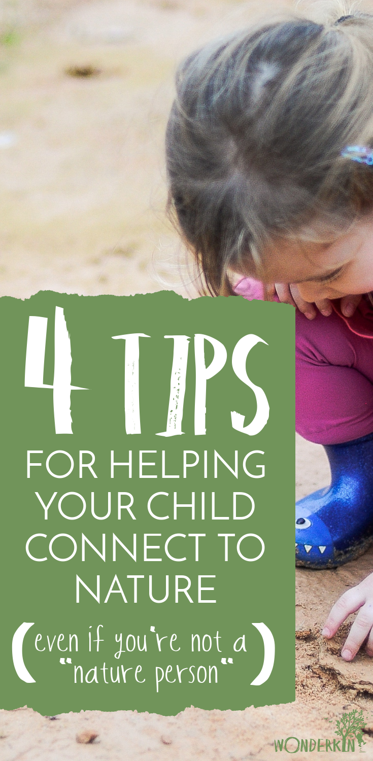 4 Tips For Helping Your Child Connect To Nature (Even If You're Not A Nature Person)