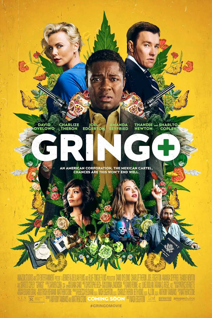 Gringo (2018) - Directed by: Nash EdgertonStarring: David Oyelowo, Charlize Theron, Joel Edgerton, Thandie NewtonRated: R for Language Througout, Violence and Sexual ContentRunning Time: 1 h 51 mTMM Score: 1.5 stars out of 5STRENGTHS: Big Name CastWEAKNESSES: Everything Else