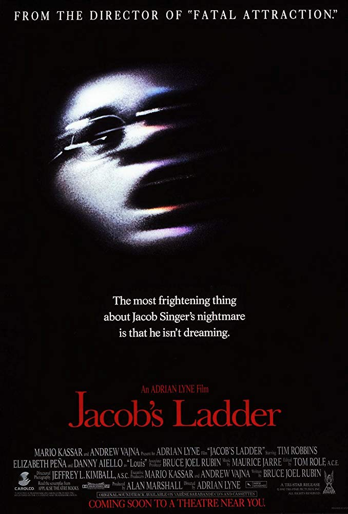 Jacob's Ladder (1990) - Directed by: Adrian LyneStarring: Tim Robbins, Elizabeth Pena, Pruitt Taylor Vince, Jason AlexanderRated: RRunning Time: 1 h 53 mTMM Score: 4.5 stars out of 5STRENGTHS: Writing, Acting, Atmosphere, EffectsWEAKNESSES: -