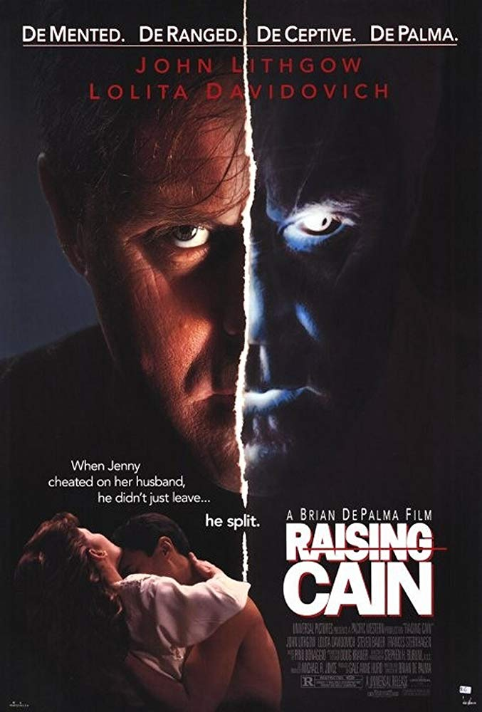 Raising Cain (1992) - Directed by: Brian De PalmaStarring: John Lithgow, Lolita Davidovich, Steven BauerRated: R for Sexuality, Language and Terror ViolenceRunning Time: 1 h 31 mTMM Score: 3 stars out of 5STRENGTHS: Acting, Directing, EditingWEAKNESSES: Pacing, Familiar Story Elements