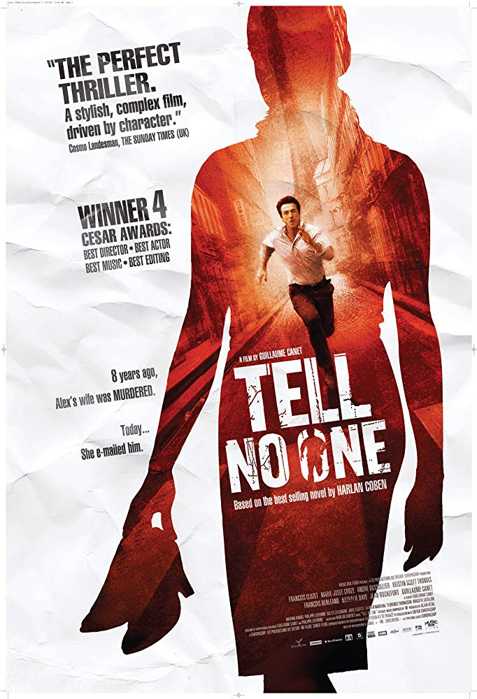 Tell No One (2006) - Directed by: Guillaume CanetStarring: Francois Cluzet, Marie-Josee Croze, Andre DussollierRated: NR (Suggest R for Violence, Language, and Some Nudity)Running Time: 2 h 11 mTMM Score: 4 stars out of 5STRENGTHS: Pacing, Story, Excitement, ActingWEAKNESSES: Some Lengthy Expositional Scenes