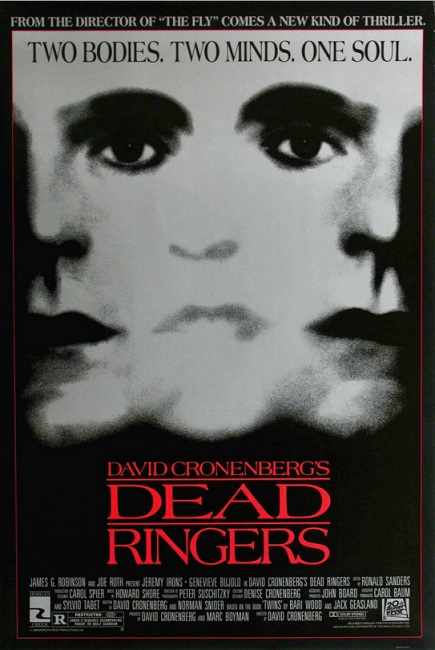 Dead Ringers (1988) - Directed by: David CronenbergStarring: Jeremy Irons, Genevieve Bujold, Heidi von PalleskeRated: RRunning Time: 1 h 56 mTMM Score: 5 stars out of 5STRENGTHS: Jeremy Irons, Directing, WritingWEAKNESSES: -