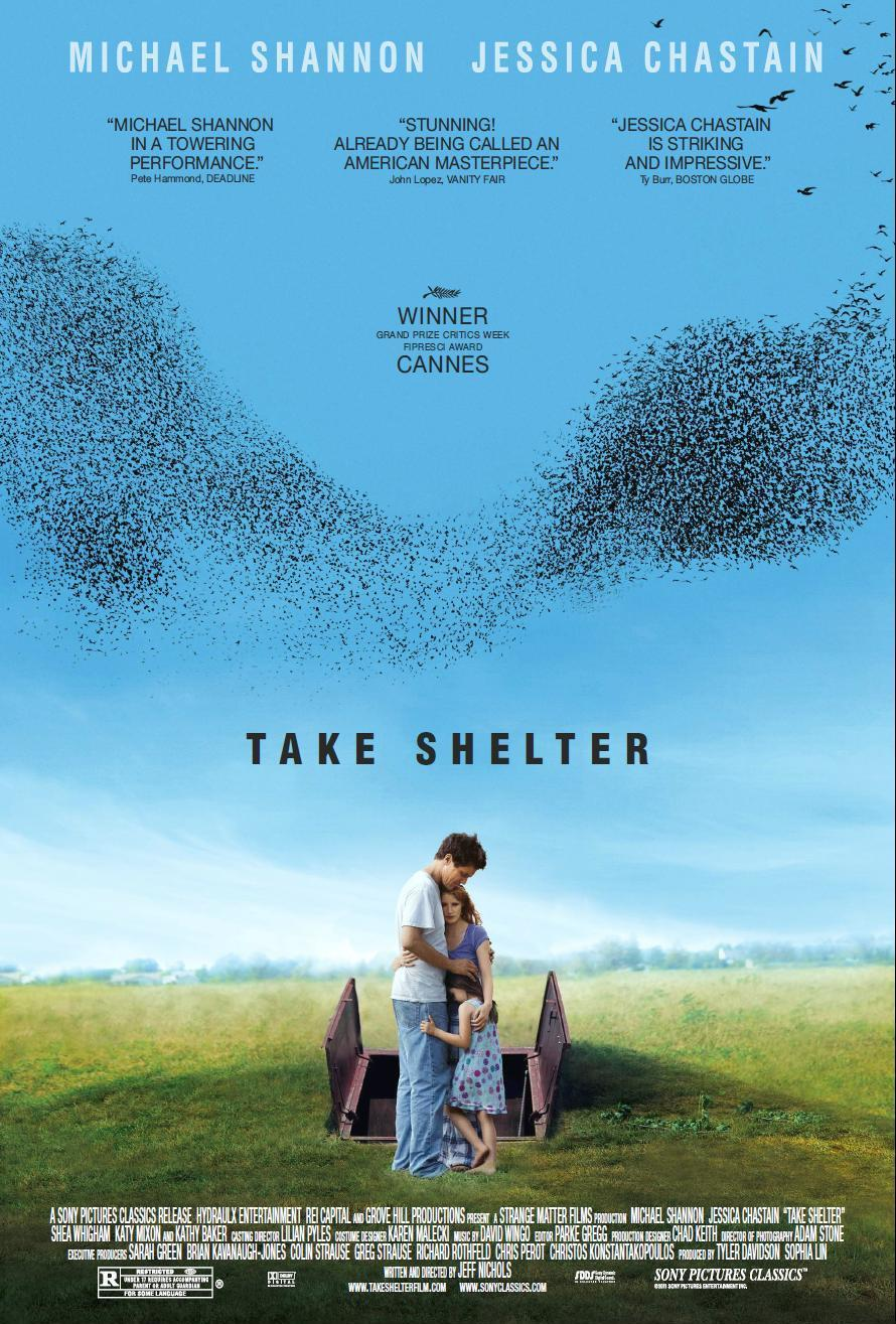 Take Shelter (2011) - Directed by: Jeff NicholsStarring: Michael Shannon, Jessica ChastainRated: RRunning Time: 2hTMM Score: 5 StarsSTRENGTHS: Direction, Writing, ActingWEAKNESSES: None