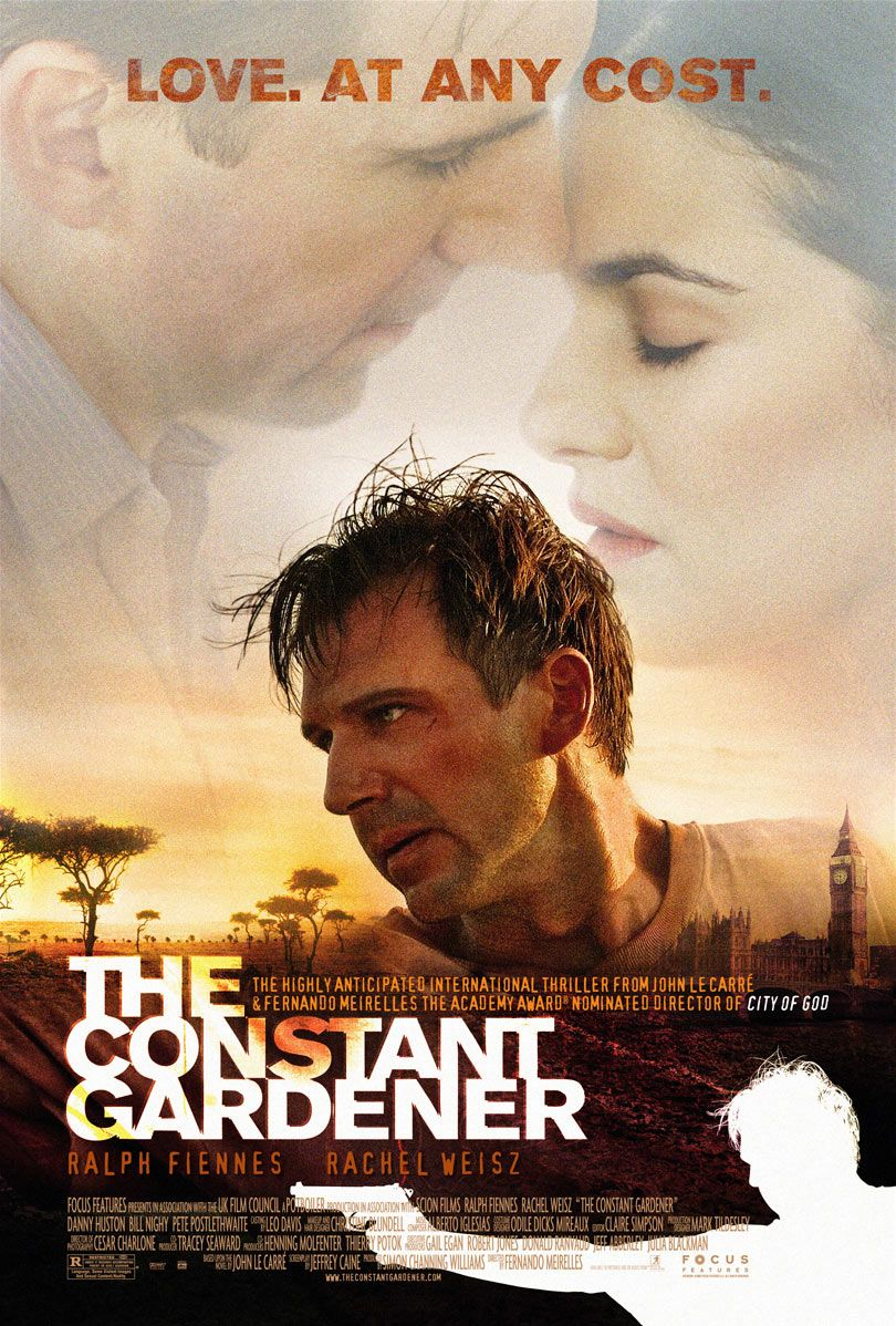 The Constant Gardener (2005) - Directed by: Fernando MeirellesStarring: Ralph Fiennes, Rachel Weisz, Danny Huston, Bill Nighy, Donald Sumpter, Pete PostlethwaiteRated: R for Language, Some Violent Images and Sexual Content/NudityRunning Time: 2 h 9 mTMM Score: 4 stars out of 5STRENGTHS: Story, Acting, EditingWEAKNESSES: Pacing During First Half of Second Act