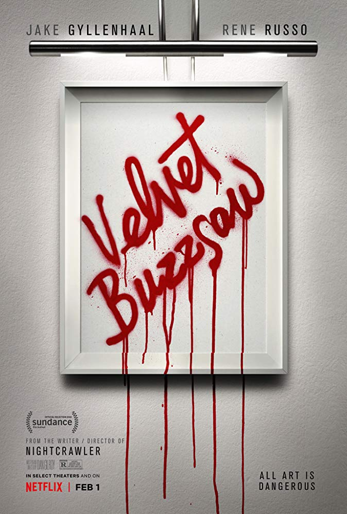 Velevet Buzzsaw (2019) - Directed by: Dan GilroyStarring: Jake Gyllenhaal, Rene Russo, Zawe Ashton, Toni Collette, Natalia Dyer, Daveed Diggs, John MalkovichRated: RRunning Time: 1 h 53 mTMM Score: 2.5 stars out of 5STRENGTHS: Acting, ThemeWEAKNESSES: Unlikeable Characters, Finding a Tone