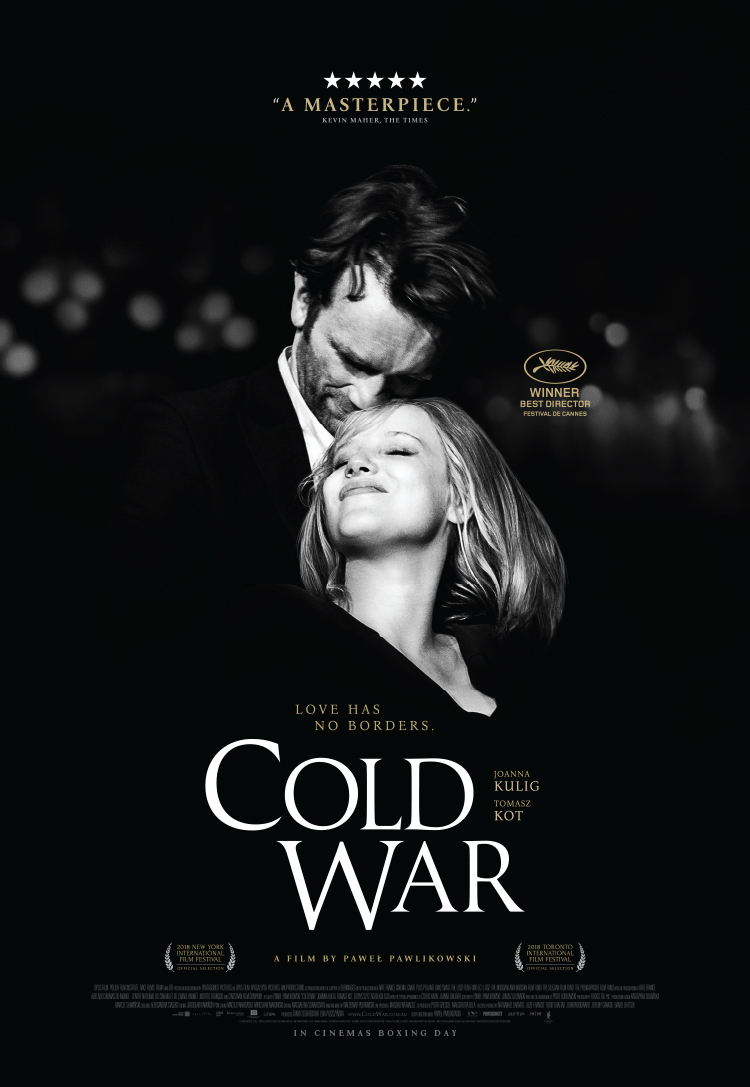 Cold War (2018) - Directed by: Pawel PawlikowskiStarring: Joanna Kulig, Tomasz Kot, Borys SzycRated: RRunning Time: 1h 29mTMM Score: 4 StarsSTRENGTHS: CinematographyWEAKNESSES: Lack of Emotional Connection