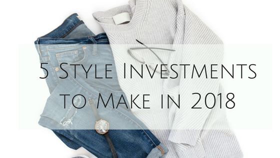 5 Style Investments to Make in 2018.png