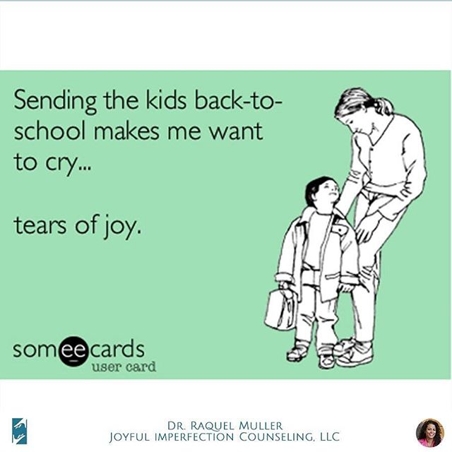"SENDING THE KIDS BACK TO SCHOOL MAKES ME WANT TO CRY...TEARS OF JOY. ... This week's theme will be about Dr. Muller's journey as a mom, specifically how she deals with the ""Back to School"" craziness.  SHARE THIS PHOTO WITH OTHER MOMS WHO NEED THE INSPIRATION!  #joyfulimperfectioncounseling #drraquelmuller #doctorraquelmuller #fridayfunnies #fridayfunny #funnyfriday #funnies #friday  #backtoschool #backtoschoolmeme #motherhood #firstdayofschool #recoveringsupermom #supermomsyndrome #supermomrecoverydoctor #supermommyth #supermom"