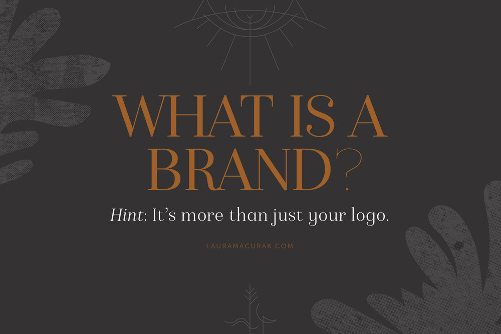 What Is A Brand? by Laura Macurak