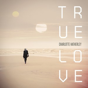 Charlotte Hatherley - True Love