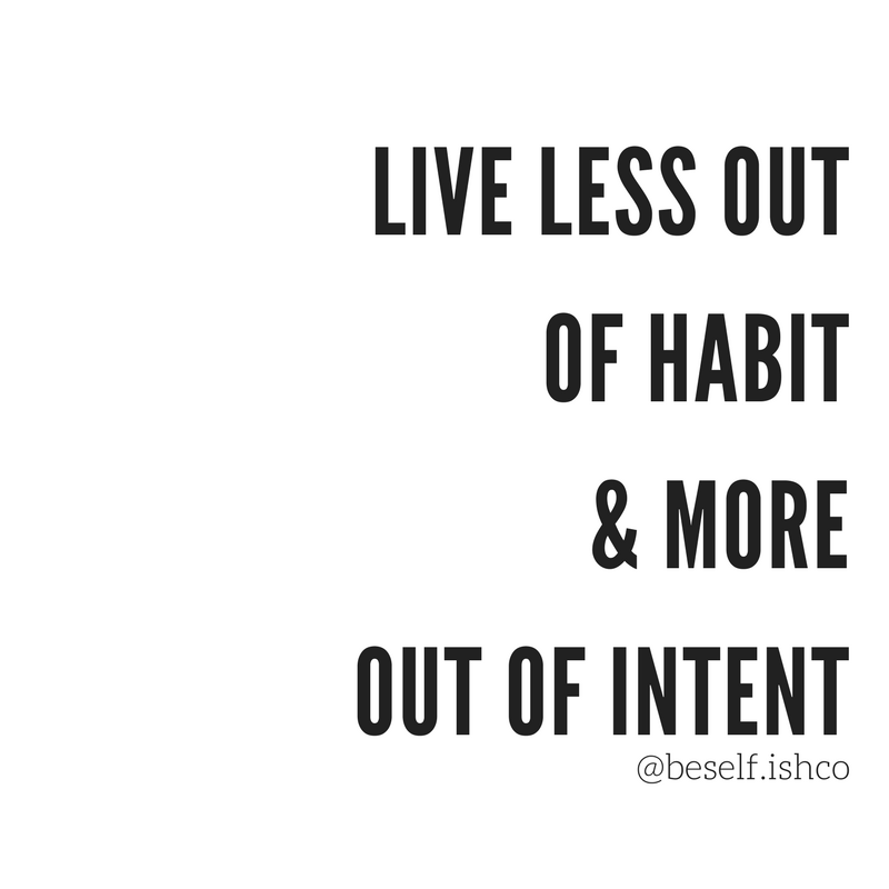 live less out of habit & more out of intent.png