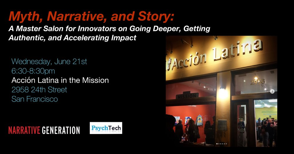 MYTH, NARRATIVE, AND STORY: A MASTER SALON FOR INNOVATORS ON GOING DEEPER, GETTING AUTHENTIC, AND ACCELERATING IMPACT