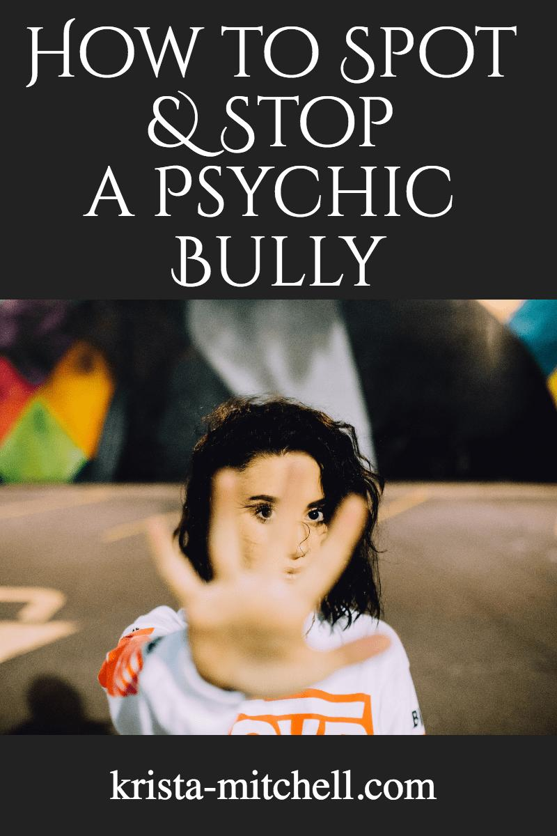 how to spot and stop a psychic bully / krista-mitchell.com
