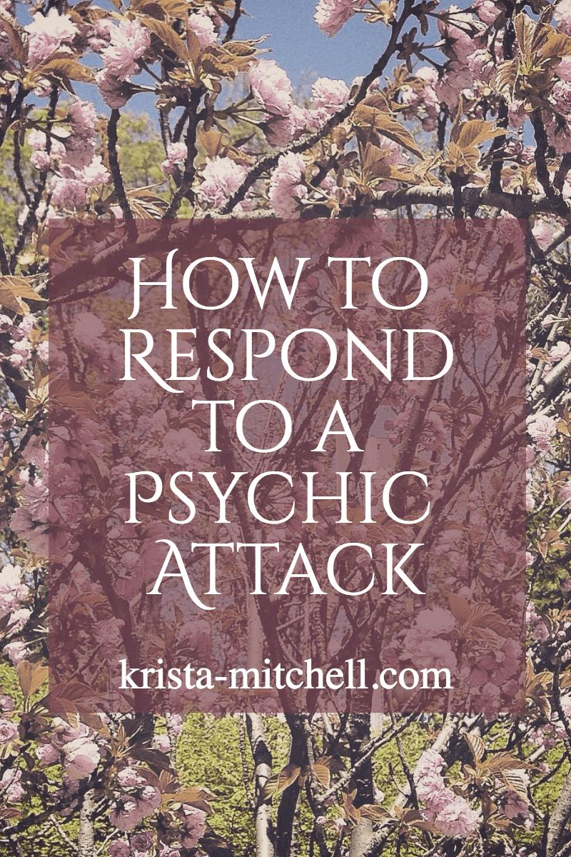 how to respond to psychic attack / krista-mitchell.com