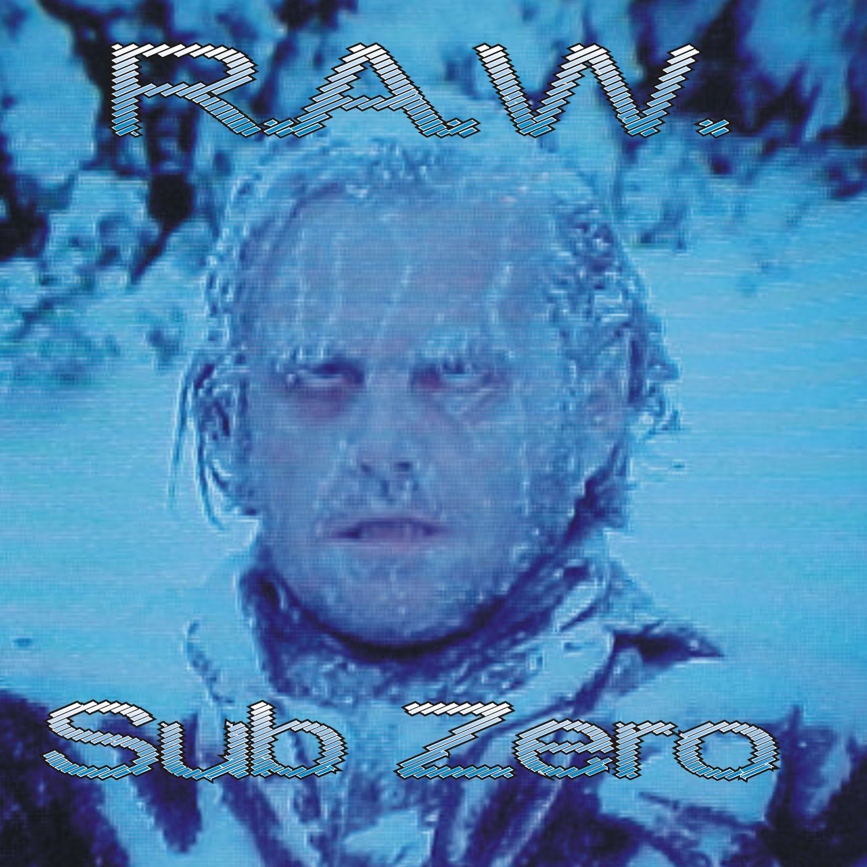 R A W  - Sub Zero [DIGITAL DOWNLOAD]