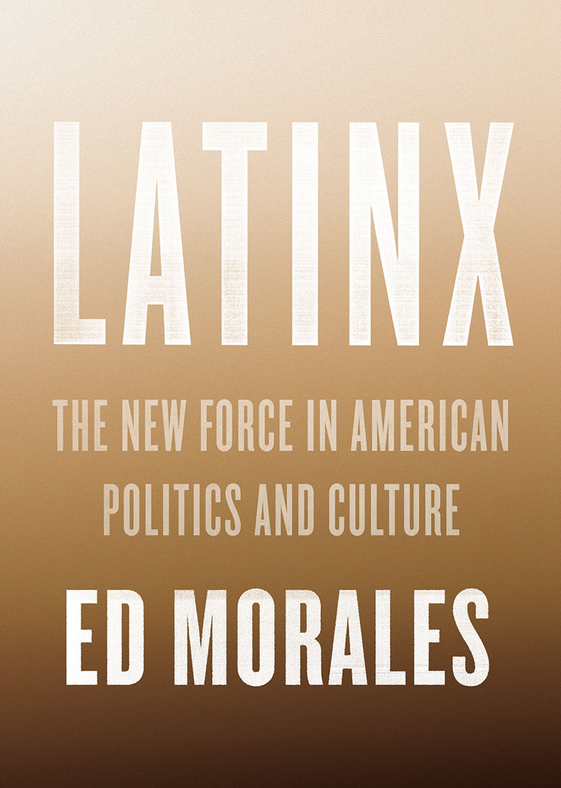 """""""'Latinx' is the gender-neutral term that covers one of the largest and fastest growing minorities in the United States, accounting for 17 percent of the country. Over 58 million Americans belong to the category, including a sizable part of the country's working class, both foreign and native-born. Their political empowerment is altering the balance of forces in a growing number of states. And yet Latinx barely figure in America's ongoing conversation about race and ethnicity."""""""