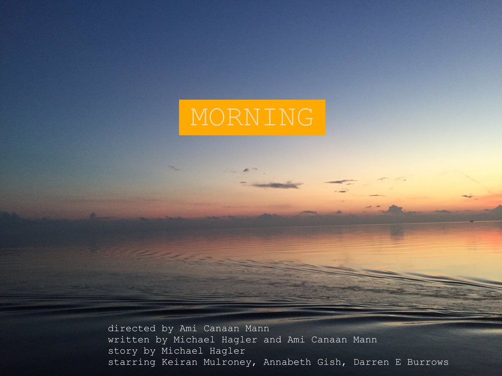 morning directed by ami canaan mann written by michael hagler starring keiran mulroney annabeth gish, darren e burrows