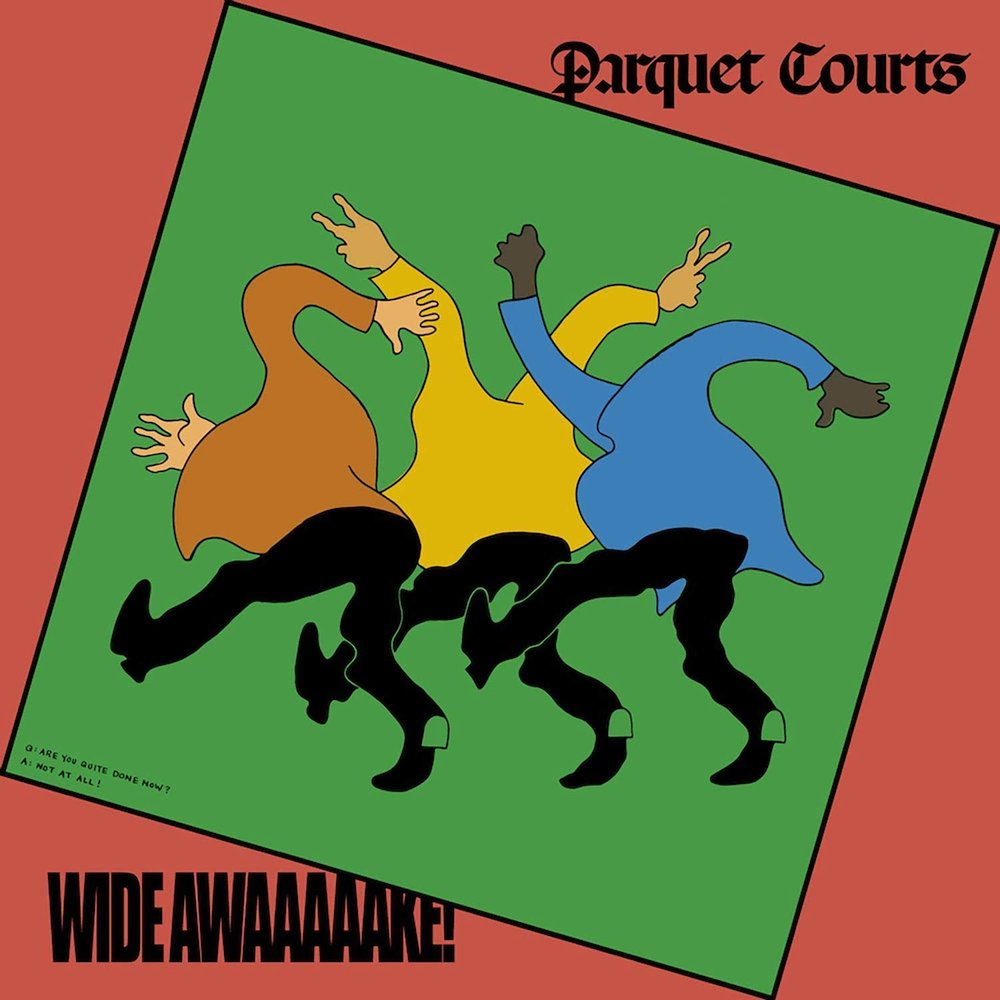 Parquet Courts - Wide Awake! May 18thAfter a couple albums pushing their sound and definition, the New York journeymen came at us with their most ferocious and polished record to date. Not since Light Up Gold have they sounded this good. Each and every song a social treatise on our life and times. Wide Awake! is the album we needed from these guys this year.-KPL