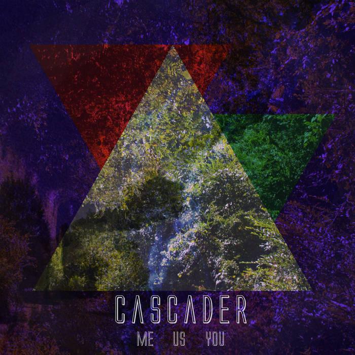 CASCADER - Me Us You