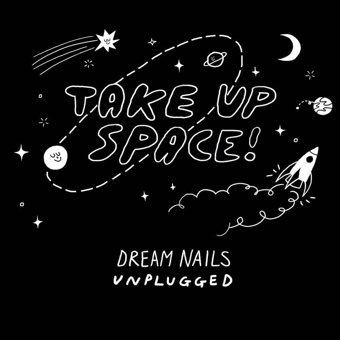 DREAM NAILS - Take Up Space (Unplugged)