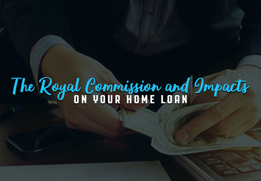 Royal Commission and the Impacts on Your Home Loan