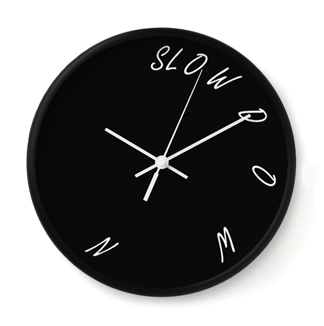 SLOW DOWN   This clock encourages you to take a deep breath, slow your roll and savor each moment.    Buy Online