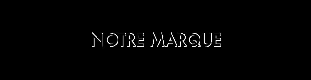 NOTRE MARQUE.png