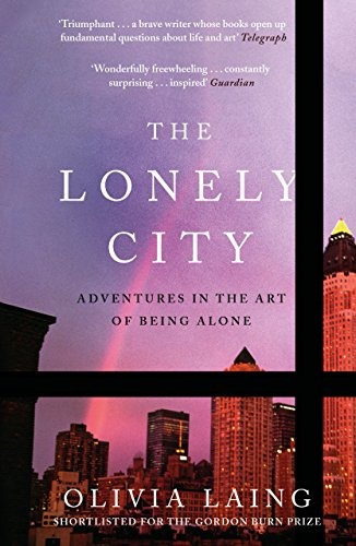 Olivia Laing - The Lonely City