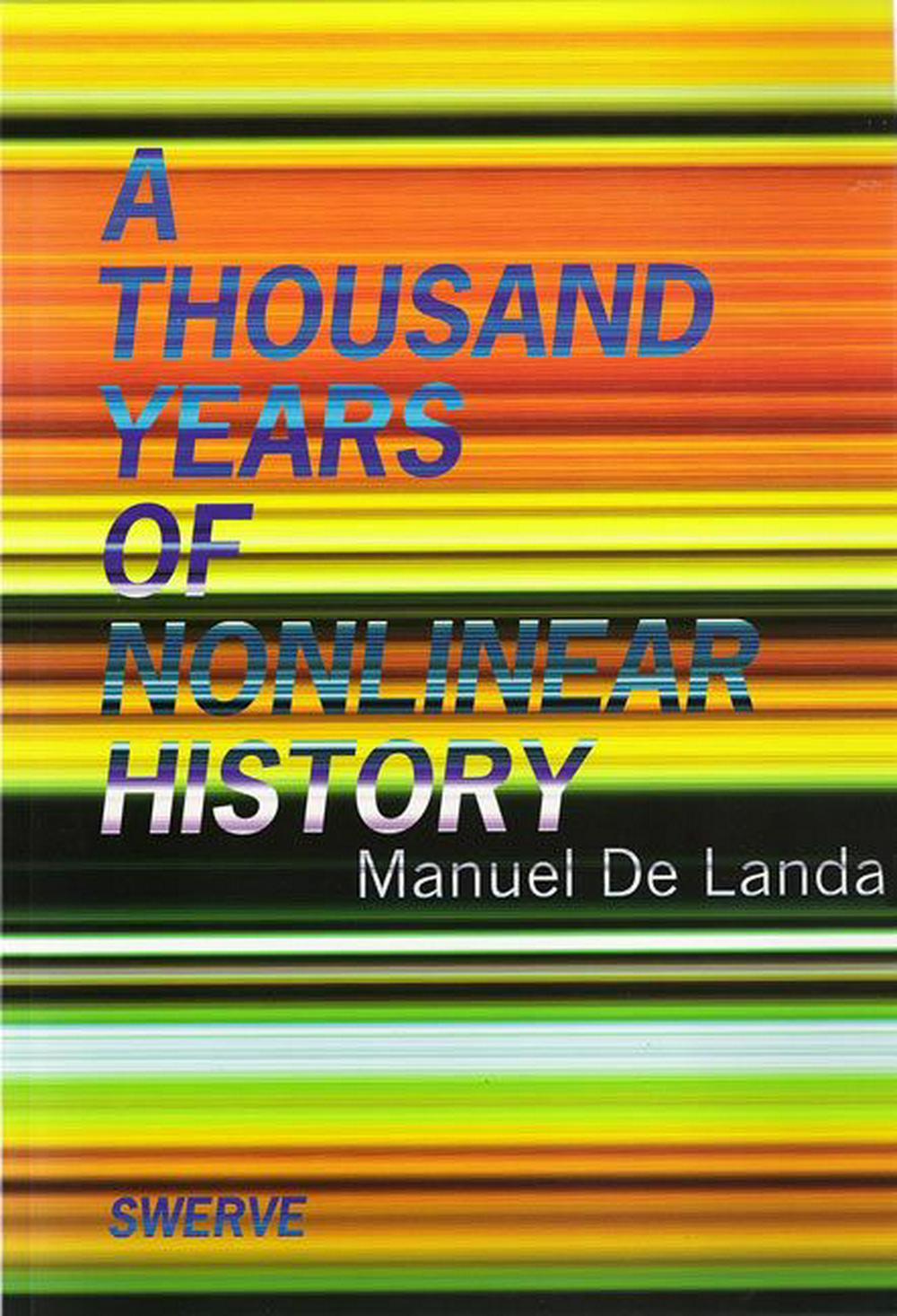 Manuel De Landa - A Thousand Years of Nonlinear History