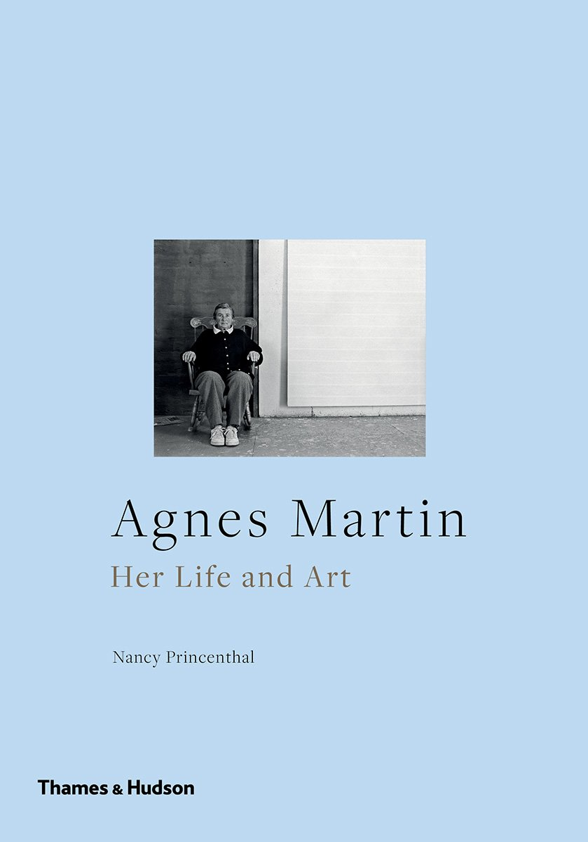 Nancy Princenthal - Agnes Martin Her Life and Art