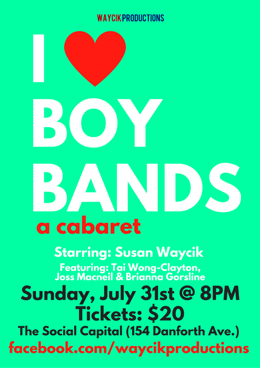 I (heart) Boy Bands - July 31, 2016 at The Social CapitalI (Heart) Boy Bands was a cabaret about life, laughter, loss & love, told through iconic songs originally performed by boy bands.Growing up, all Susan Waycik wanted was to be a pop singer — specifically in a boy band.On July 31st, 2016 she fulfilled her dream by becoming a one-woman boy band. Performing all the best hits from the Backstreet Boys to One Direction to N*Sync and everyone in between.Featuring Tai Wong Clayton, Joss MacNeil & Brianna Gorsline
