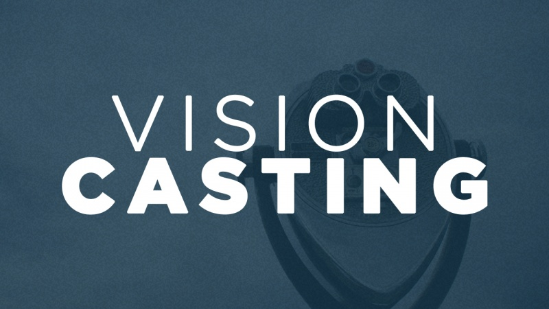 Vision Casting  March 4, 2018 - December 2, 2018