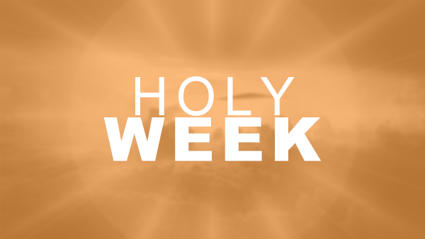 Holy Week  March 30, 2018 - April 1, 2018